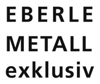 Eberle Metall exklusiv